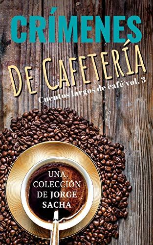 Crímenes de cafetería: 3 (Cuentos Largos de Café)
