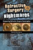 Refractive Surgery Nightmares - Conquering Refractive Surgery Catastrophes