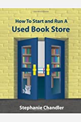 HOW TO START AND RUN A USED BOOKSTORE: A Bookstore Owner's Essential Toolkit with Real-World Insights, Strategies, Forms, and Procedures Paperback