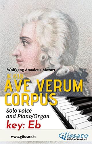 Ave Verum - Solo voice and Piano/Organ (in Eb): key: Eb (Ave Verum Corpus - Solo voice and Piano/Organ Book 3) (English Edition)