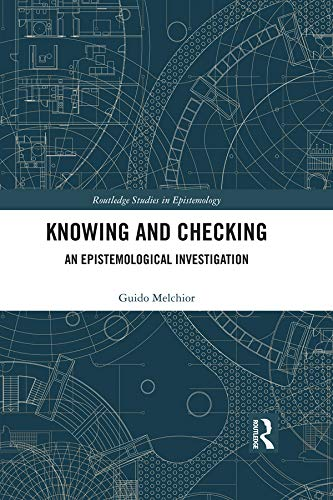 Knowing and Checking: An Epistemological Investigation (Routledge Studies in Epistemology)