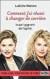 Comment j'ai réussi à changer de carrière: Le pari gagnant de l'agilité (French Edition)