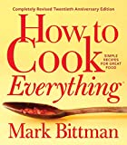 How to Cook Everything―Completely Revised Twentieth Anniversary Edition: Simple Recipes for Great...