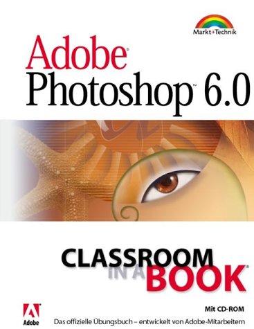 Adobe Photoshop 6.0 - Classroom in a Book . Das offizielle Übungshandbuch, entwickelt von Adobe-Mitarbeitern
