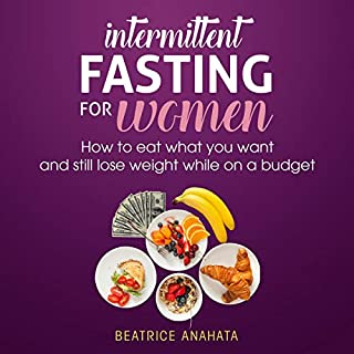 Intermittent Fasting for Women     How to Eat What You Want and Still Lose Weight While on a Budget              By:                                                                                                                                 Beatrice Anahata                               Narrated by:                                                                                                                                 Betty Johnston                      Length: 1 hr and 11 mins     25 ratings     Overall 5.0