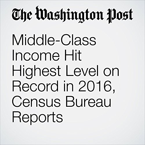 Middle-Class Income Hit Highest Level on Record in 2016, Census Bureau Reports copertina