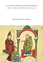 A Cultural History of Western Empires in the Middle Ages (Cultural Histories)