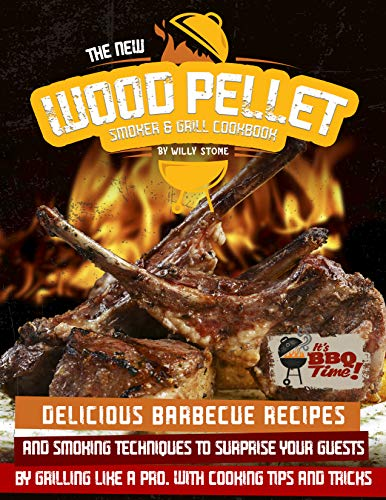 The New Wood Pellet Smoker and Grill Cookbook: Delicious Barbecue Recipes and Smoking Techniques to Surprise your Guest by Grilling Like a Pro. With Cooking Tips and Tricks (English Edition)