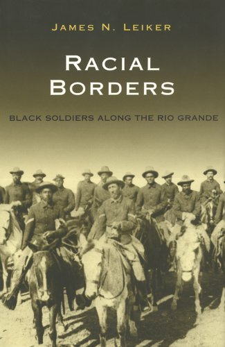 Racial Borders: Black Soldiers along the Rio Grande (Perspectives on South Texas, sponsored by Texas A&M…
