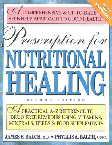 Prescription for Nutritional Healing: A Practical A-Z Reference to Drug-Free Remedies Using Vitamins  Minerals  Herbs & Food Supplements