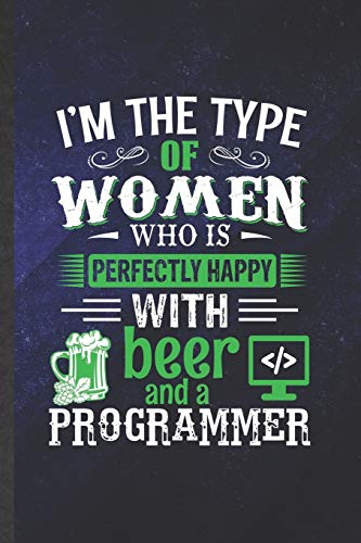I'm the Type of Women Who Is Perfectly Happy with Beer and a Programmer: Funny Blank Lined Notebook/ Journal For Programmer Nerd, Software Engineer ... Birthday Gift Idea Vintage 6x9 110 Pages