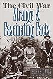 The Civil War: Strange & Fascinating Facts (Hardcover)