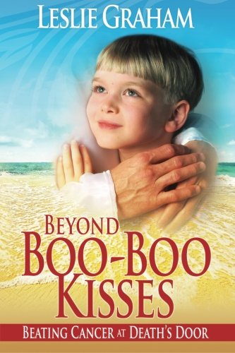Beyond Boo-Boo Kisses: Beating Cancer at Death's Door