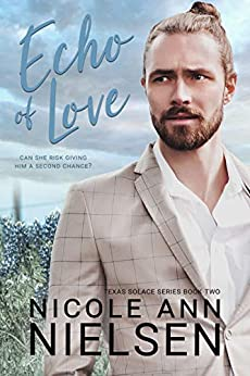 Echo of Love: A Second Chance Small Town Contemporary Romance (Texas Solace Series Book 2) by [Nicole Ann Nielsen]