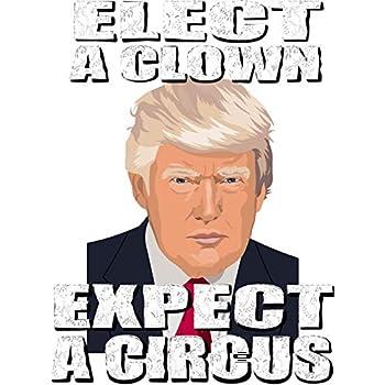 Anti-Trump Funny Elect A Clown Expect A Circus Vinyl Decal Wall Laptop Bumper Sticker 5