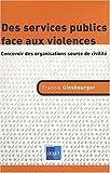 Des services publics face aux violences - Concevoir des organisations source de civilité