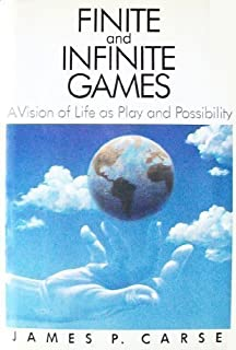 Finite and Infinite Games: A Vision of Life as Play and Possibility by James P. Carse published by Free Press (1986)