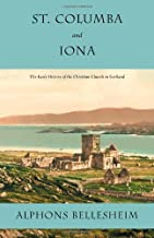 St. Columba and Iona: The Early History of the Christian Church in Scotland