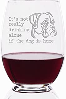 It's Not Really Drinking Alone If The Dog Is Home Boxer Engraved Stemless 21 oz Wine Glass