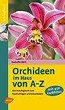 Orchideen im Haus: Das Katalogbuch zum Nachschlagen: Das Katalogbuch zum Nachschlagen und Entscheiden