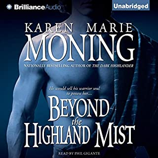 Beyond the Highland Mist     Highlander, Book 1              Written by:                                                                                                                                 Karen Marie Moning                               Narrated by:                                                                                                                                 Phil Gigante                      Length: 10 hrs and 3 mins     11 ratings     Overall 4.8