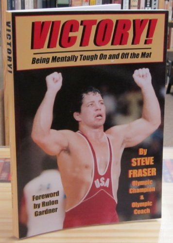 Victory! Being Mentally Tough On and Off the Mat by Steve Fraser (2005-08-02)