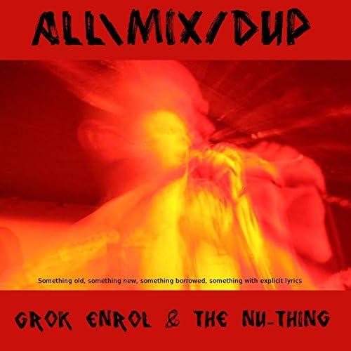 Grok Enrol & The Nu-Thing
