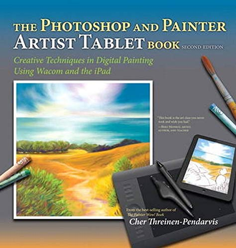 The Photoshop and Painter Artist Tablet Book: Creative Techniques in Digital Painting Using Wacom and the…