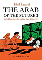 The Arab of the Future 2: A Childhood in the Middle East (1984-1985): A Graphic Memoir