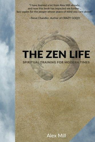 The Zen Life: Spiritual Training for Modern Times