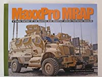 Maxxpro Mrap: A Visual History of the Maxxpro Mine Resistant Ambush Protected Vehicles (Visual History Series)