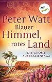 Blauer Himmel, rotes Land: Die große Australien-Saga: Drei Romane in einem eBook: 'Weit wie der Horizont', 'Wer dem Wind folgt' und 'Wenn der Sturm naht'