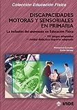 Discapacidades Motoras Y Sensoriales En Primaria (Educación Física... Especial y Necesidades Educativas Especiales) - 9788497290753: La inclusión del ... ADAPTADA Y NECESIDADES EDUCATIVAS ESPECIALES)