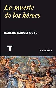 La muerte de los héroes par Carlos García Gual