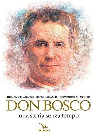 Don Bosco. Una storia senza tempo (Biografie di Don Bosco)
