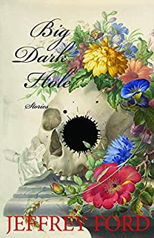 Big Dark Hole: and Other Stories by [Ford Jeffrey]
