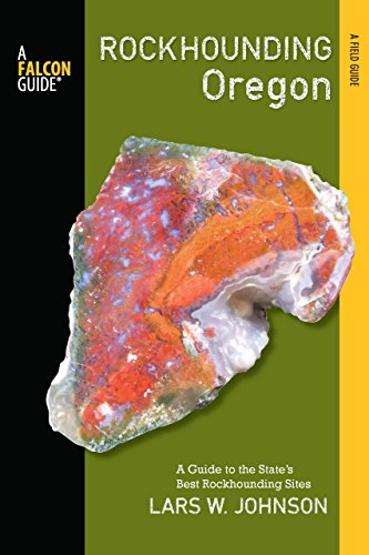 Rockhounding Oregon: A Guide to the State s Best Rockhounding Sites (Rockhounding Series)