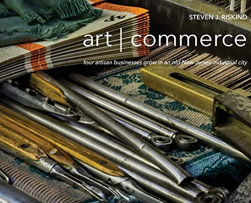 Compare Textbook Prices for art - commerce: four artisan businesses grow in an old New Jersey industrial city  ISBN 9780578684253 by Riskind, Steven J,Riskind, Steven J,Scranton, Philip