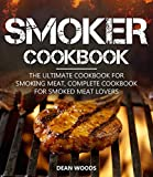 Smoker Cookbook: The Ultimate Cookbook for Smoking Meat