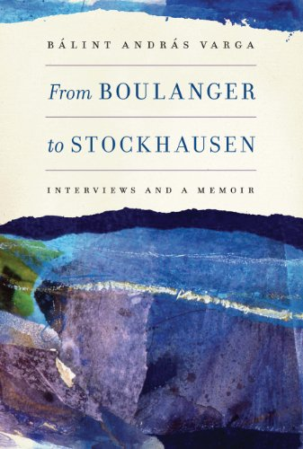 From Boulanger to Stockhausen: Interviews and a Memoir (Eastman Studies in Music Book 104) (English Edition)
