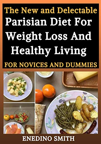 The New And Delectable Parisian Diet For Weight Loss And Healthy Living For Novices And Dummies