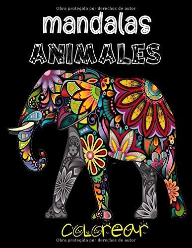 mandalas animales colorear: Libro para colorear para adultos con patrones de animales y mandalas * ¡Leones, elefantes, búhos, caballos, perros, gatos y muchos más*