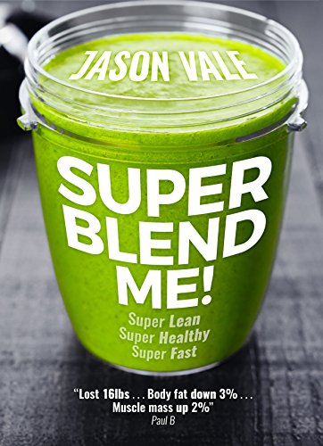 Super Blend Me!: Super Lean, Super Healthy, Super….