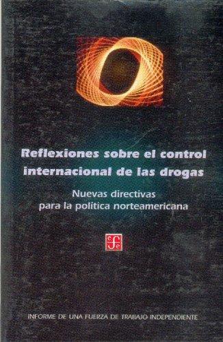 Informe de Una Fuerza de Trabajo Independiente. Reflexiones Sobre El Control Internacional de Las Drogas: Nuevas Directivas Para La Politica ... Para La Politica Norteamericana (Poltica)