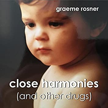 Close Harmonies (And Other Drugs)