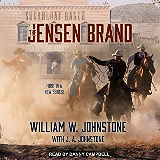 The Jensen Brand     Jensen Brand Series, Book 1              By:                                                                                                                                 William W. Johnstone,                                                                                        J. A. Johnstone                               Narrated by:                                                                                                                                 Danny Campbell                      Length: 9 hrs and 27 mins     67 ratings     Overall 4.7