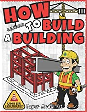 How To Build A Building: Paper Model Kit For Kids To Learn Construction Methods and Building Techniques