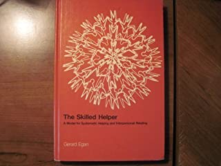 The Skilled Helper: A Model for Systematic Helping and Interpersonal Relating by Gerard Egan (1975-09-01)