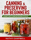 Canning & Preserving for Beginners: A Beginner's Guide to Canning...