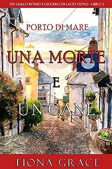 Una morte e un cane (Un giallo intimo e leggero di Lacey Doyle—Libro 2) di [Fiona Grace]